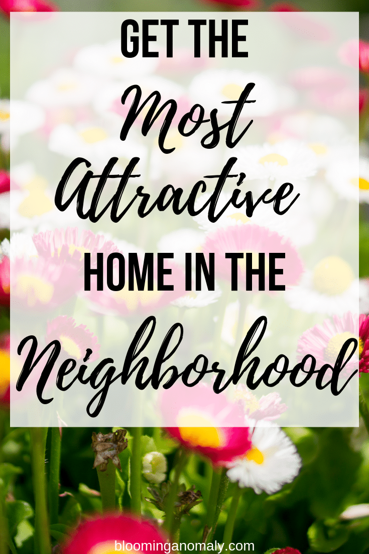 get the most attractive home in the neighborhood